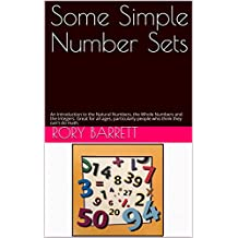 Some Simple Number Sets: An Introduction to the Natural Numbers, the Whole Numbers and the Integers. Great for all ages, particularly people who think they can't do math. (English Edition)