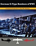 German G-Type Bombers of WWI: A Centennial Perspective on Great War Airplanes: Volume 14 (Great War Aviation)