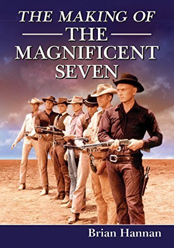 the-making-of-the-magnificent-seven-behind-the-scenes-of-the-pivotal-western-by-brian-hannan-2015-04