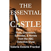 The Essential Castle: Plots, Characters, Episodes and Novels from the ABC Detective Show (English Edition)