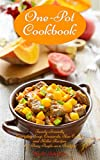 One-Pot Cookbook: Family-Friendly Everyday Soup, Casserole, Slow Cooker and Skillet Recipes for Busy People on a Budget: Dump Dinners and One-Pot Meal