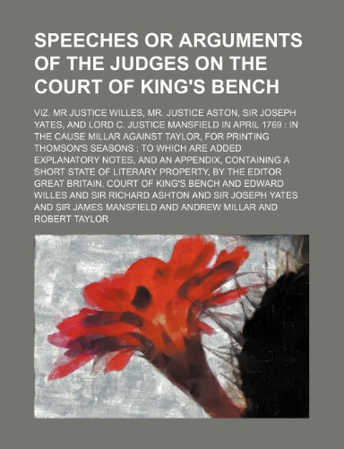 Aston Court (Speeches or Arguments of the Judges on the Court of King's Bench; Viz. MR Justice Willes, Mr. Justice Aston, Sir Joseph Yates, and Lord C. Justice Man)