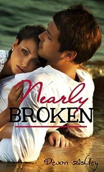 Nearly Broken (Nearly #1) by [Ashley, Devon]