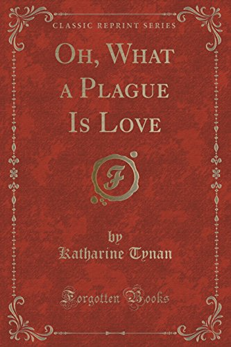 Oh, What a Plague Is Love (Classic Reprint)