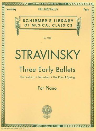 Three Early Ballets (the Firebird, Petrushka, the Rite of Spring): Piano Solo (Schirmer's Library of Musical Classics)
