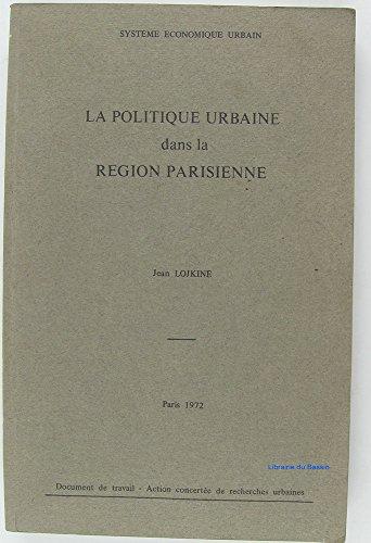 La politique urbaine dans la région parisienne, 1945-1971 par Jean Lojkine
