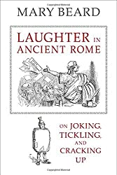 Laughter in Ancient Rome: On Joking, Tickling, and Cracking Up (Sather Classical Lectures) by Mary Beard (2014-06-13)