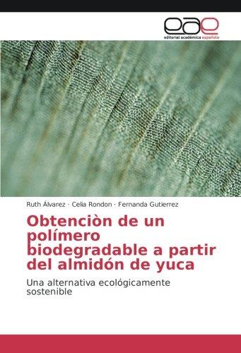 obtencion-de-un-polimero-biodegradable-a-partir-del-almidon-de-yuca-una-alternativa-ecologicamente-s