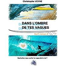 Dans l'Ombre de tes Vagues: souhaitez vous surfer la vague de la vie ? (VIE, VAGUES et SURF t. 2)