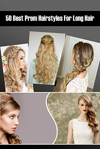 50 Amazing Hairstyles For Long Hair 2018 Popular Prom Hairstyles