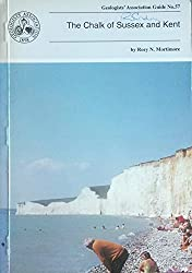 Geologists' Association Guides: Chalk of Sussex and Kent No. 57