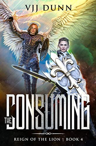 The Consuming: Millennial Period Christian Fantasy (Reign of the Lion Book 4)