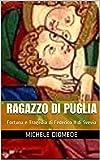Image de Ragazzo di Puglia: Fortuna e Tragedia di Federico