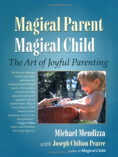 Magical Parent Magical Child: The Art of Playful Parenting