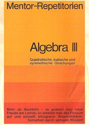 Algebra 3 - Quadratische, kubische und symmetrische Gleichungen