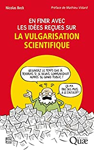 En finir avec les idées reçues sur la vulgarisation scientifique par Nicolas Beck