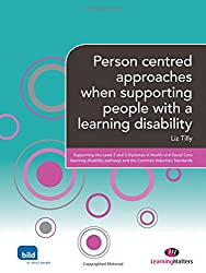 Person centred approaches when supporting people with a learning disability (Supporting the Learning Disability Worker LM Series)