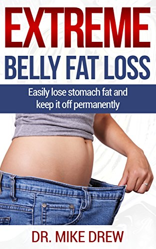Pérdida extrema de la grasa del vientre: Fácil perder grasa de estómago y mantenerse permanentemente