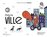 Dans ma ville: Mes promenades sonores par Agnès Chaumié