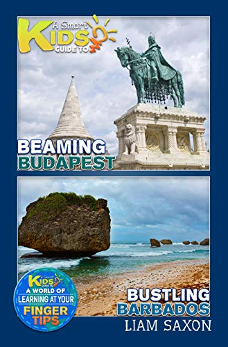 A Smart Kids Guide To Beaming Budapest and Bustling Barbados: A World Of Learning At Your Fingertips (English Edition)