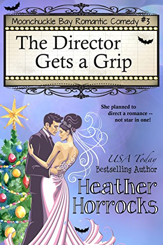 The Director Gets a Grip: Moonchuckle Bay Romantic Comedy #3 (English Edition)
