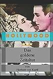 Hollywood - Das goldene Zeitalter: Die großen Produzenten und ihre Leibeigenen - Herbert von Korff