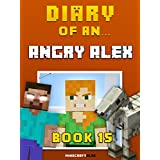 Diary of an Angry Alex: Book 15 [An Unofficial Minecraft Book] (Minecraft Tales 89) (English Edition)