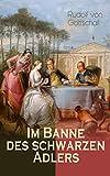 Im Banne des schwarzen Adlers: Historischer Roman in 3 Bänden – Die Welt der Friderizianischen Zeit