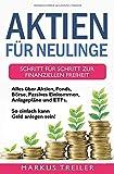 Aktien für Neulinge: Schritt für Schritt zur finanziellen Freiheit - Alles über Aktien, Fonds, Börse, Passives Einkommen, Anlagepläne und ETFs - So einfach kann Geld anlegen sein!