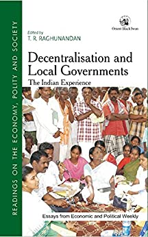 Decentralisation and Local Governments by [T. R. Raghunandan]