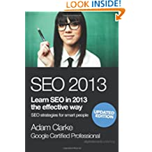 SEO 2013: Learn Seo in 2013 the Effective Way: Seo Strategies for Smart People