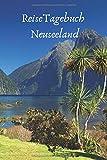 Reisetagebuch Neuseeland: Tagebuch / Notizbuch für deine Neuseeland Reise
