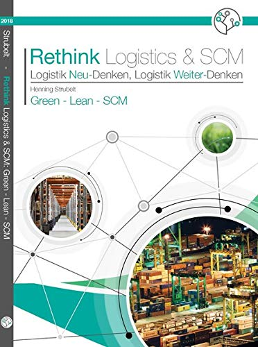 Green - Lean - Supply Chain Management (Rethink Logistics & SCM / Logistik Neu-Denken, Logistik Weiter-Denken) -