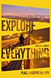 Explore Everything: Place-Hacking the City.
