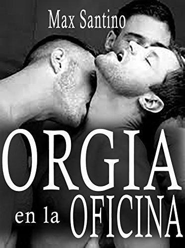 Orgia en la oficina: (erotica gay en español) por Max Santino