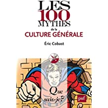 Les 100 mythes de la culture générale: « Que sais-je ? » n° 3880
