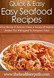 Seafood Recipes: From Shrimp To Salmon, Create A Variety Of Seafood Recipes That Will Appeal To Everyone's Taste. (Quick & Easy Recipes) (English Edition)