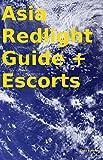 Asia Redlight Guide + Escorts (English Edition)