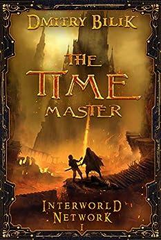 The Time Master (Interworld Network Book I): LitRPG Series (English Edition) van [Bilik, Dmitry]