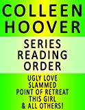 COLLEEN HOOVER — SERIES READING ORDER (SERIES LIST) — IN ORDER: UGLY LOVE, SLAMMED, POINT OF RETREAT, THIS GIRL, HOPELESS, LOSING HOPE, MAYBE NOT & MANY MORE! (English Edition)
