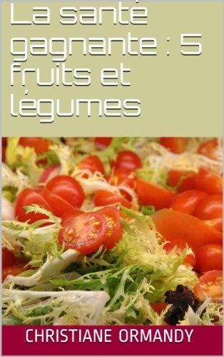 La santé gagnante avec 5 fruits et légumes (NUTRITION et SANTE t. 1) par Christiane Ormandy