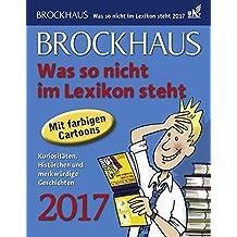 Brockhaus Was so nicht im Lexikon steht - Kalender 2017: Kuriositäten, Histörchen und merkwürdige Geschichten