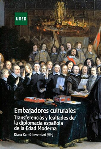 Embajadores culturales. Transferencias y lealtades de la diplomacia española de la edad moderna (ARTE Y HUMANIDADES)