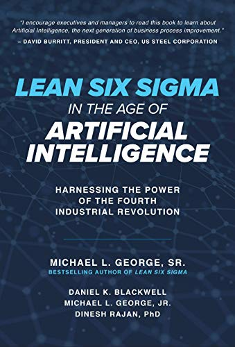 Lean Six Sigma in the Age of Artificial Intelligence: Harnessing the Power of the Fourth Industrial Revolution