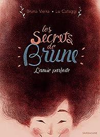 Les Secrets de Brune, tome 1 : L'amie parfaite par Bruna Vieira