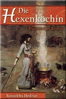 Die Hexenköchin: Historischer Roman von [Hedrun, Roswitha]