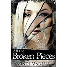 All the Broken Pieces by Cindi Madsen (2012-12-11)