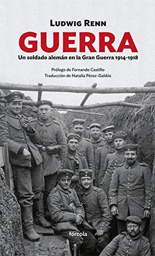 Guerra: Un soldado alemán en la Gran Guerra 1914-1918 por Ludwig Renn