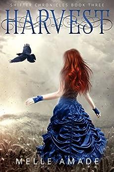 Harvest: YA Dark Urban Fantasy (Shifter Chronicles Book 3) (English Edition) di [Amade, Melle]
