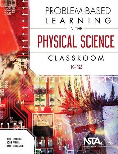 Problem-Based Learning in the Physical Science Classroom, K-12 por Tom J. McConnell